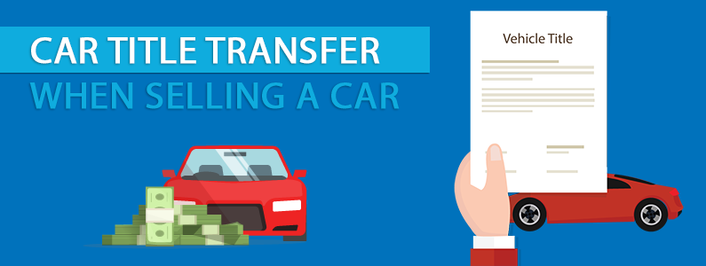 Car Title Transfer Process  Here's What to Do When Selling Your Car