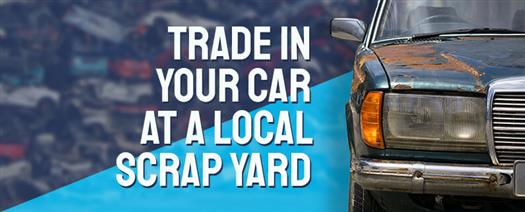 Trade in your Car at a Local Scrap Yard