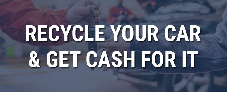 Recycle Your Car & Get Cash for It